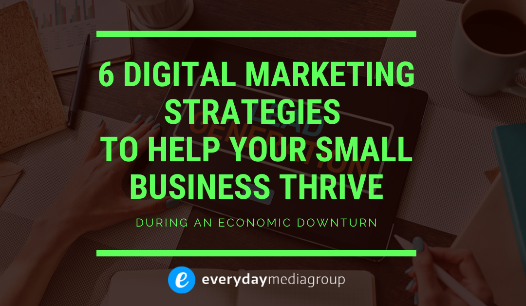 6 Digital Marketing Strategies to Help Your Small Business Thrive