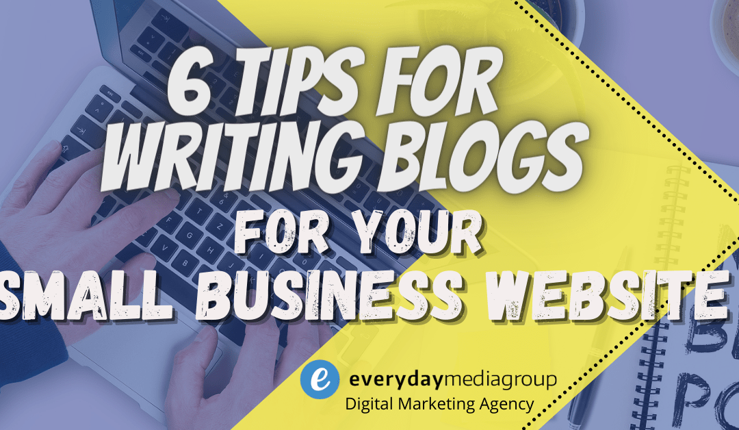 6 Tips for Writing Blogs for Your Small Business Website